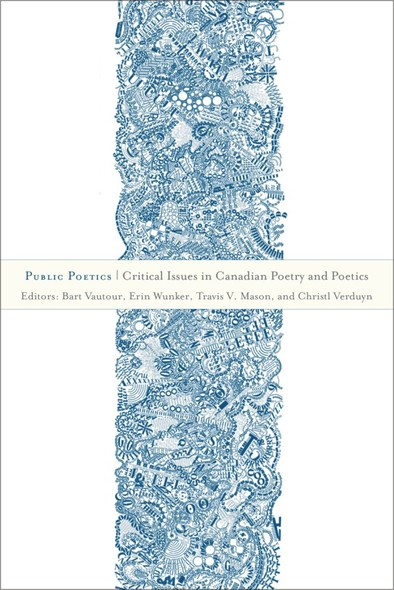 Public Poetics : Critical Issues in Canadian Poetry and Poetics