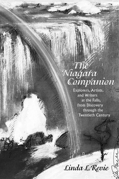 The Niagara Companion : Explorers, Artists, and Writers at the Falls, from Discovery through the Twentieth Century