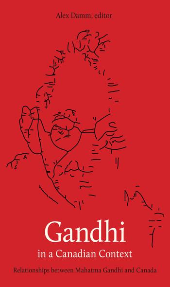 Gandhi in a Canadian Context : Relationships between Mahatma Gandhi and Canada