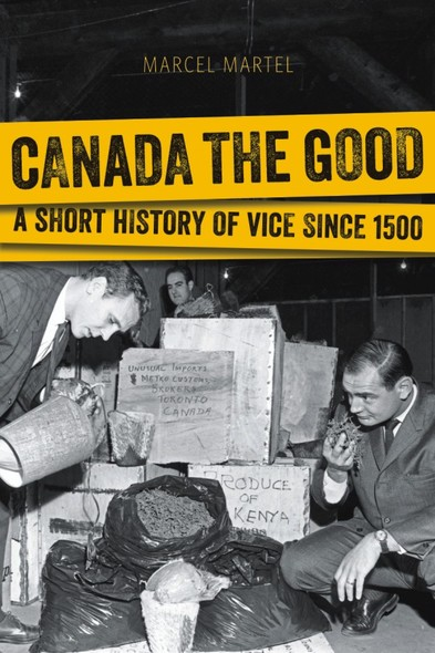 Canada the Good : A Short History of Vice since 1500