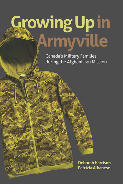 Growing Up in Armyville : Canada's Military Families during the Afghanistan Mission
