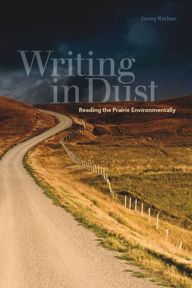 Writing in Dust : Reading the Prairie Environmentally
