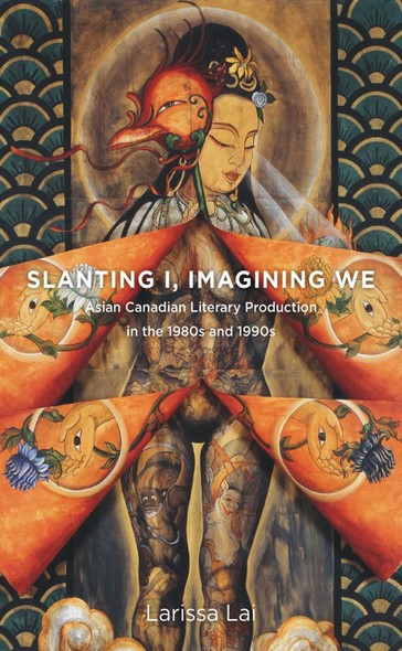 Slanting I, Imagining We : Asian Canadian Literary Production in the 1980s and 1990s