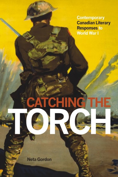 Catching the Torch : Contemporary Canadian Literary Responses to World War I