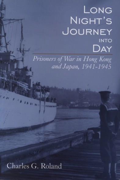Long Night's Journey into Day : Prisoners of War in Hong Kong and Japan, 1941-1945
