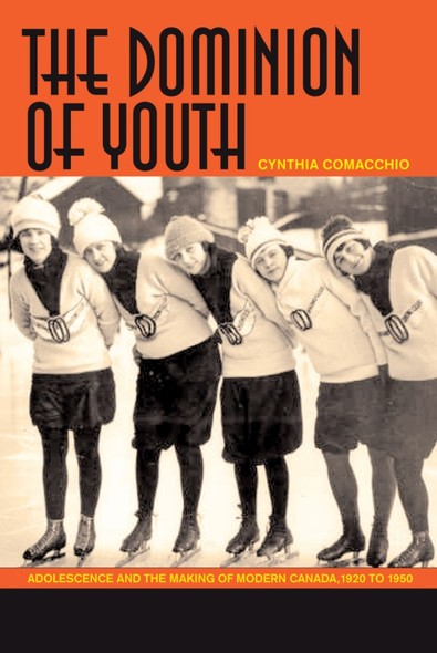The Dominion of Youth : Adolescence and the Making of Modern Canada, 1920 to 1950