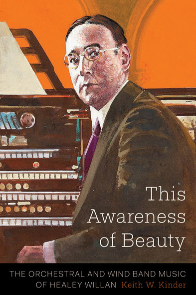 This Awareness of Beauty : The Orchestral and Wind Band Music of Healey Willan