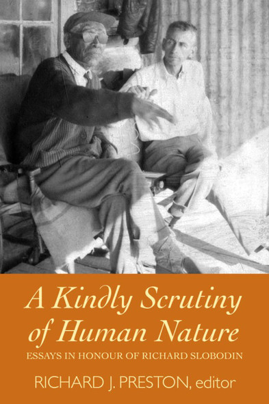 A Kindly Scrutiny of Human Nature : Essays in Honour of Richard Slobodin