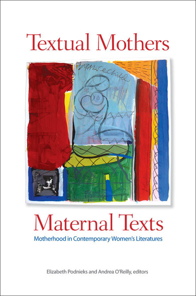 Textual Mothers/Maternal Texts : Motherhood in Contemporary Women's Literatures