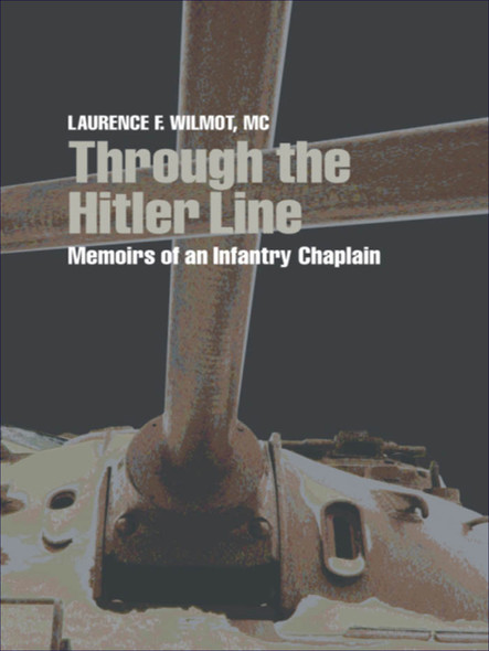 Through the Hitler Line : Memoirs of an Infantry Chaplain