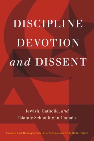 Discipline, Devotion, and Dissent : Jewish, Catholic, and Islamic Schooling in Canada