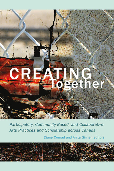 Creating Together : Participatory, Community-Based, and Collaborative Arts Practices and Scholarship across Canada
