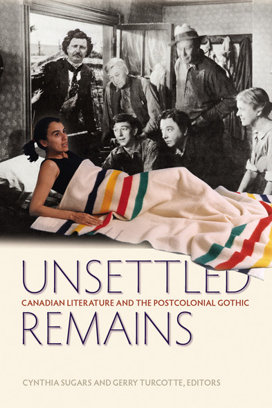 Unsettled Remains : Canadian Literature and the Postcolonial Gothic