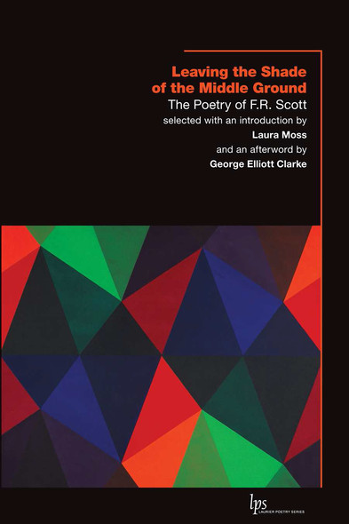 Leaving the Shade of the Middle Ground : The Poetry of F.R. Scott