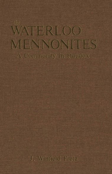 The Waterloo Mennonites : A Community in Paradox
