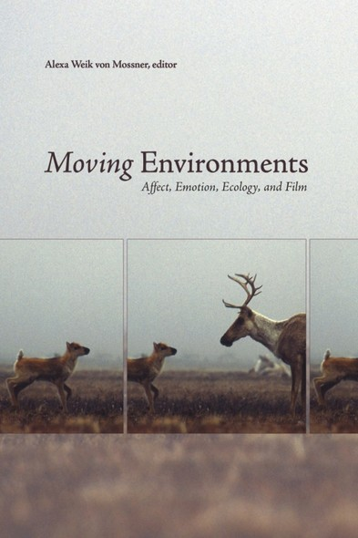 Moving Environments : Affect, Emotion, Ecology, and Film