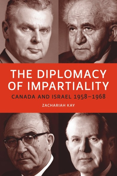 The Diplomacy of Impartiality : Canada and Israel, 1958-1968