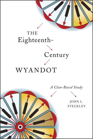 The Eighteenth-Century Wyandot : A Clan-Based Study