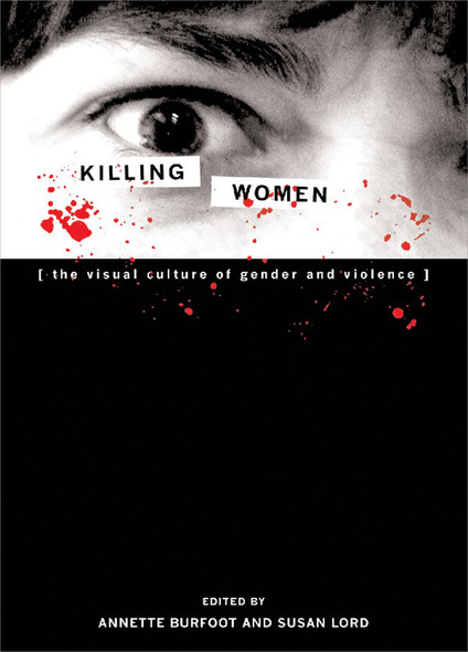 Killing Women : The Visual Culture of Gender and Violence
