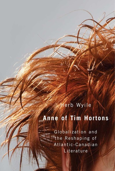 Anne of Tim Hortons : Globalization and the Reshaping of Atlantic-Canadian Literature