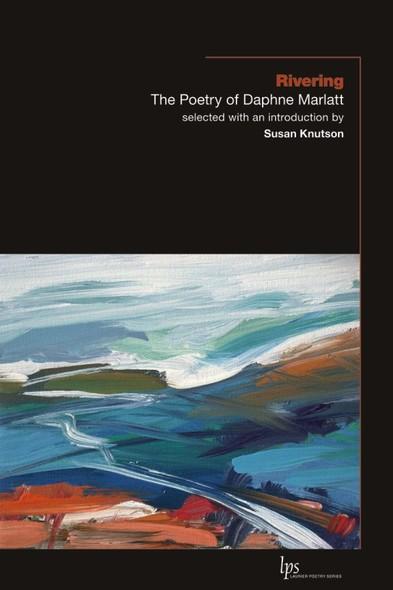 Rivering : The Poetry of Daphne Marlatt