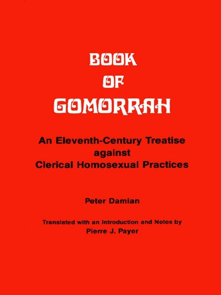 Book of Gomorrah : An Eleventh-Century Treatise against Clerical Homosexual Practices