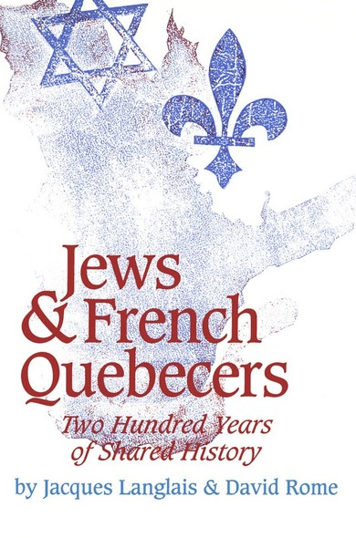 Jews and French Quebecers : Two Hundred Years of Shared History