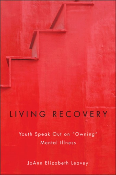 "Living Recovery : Youth Speak Out on ""Owning"" Mental Illness"
