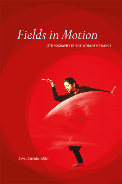 Fields in Motion : Ethnography in the Worlds of Dance