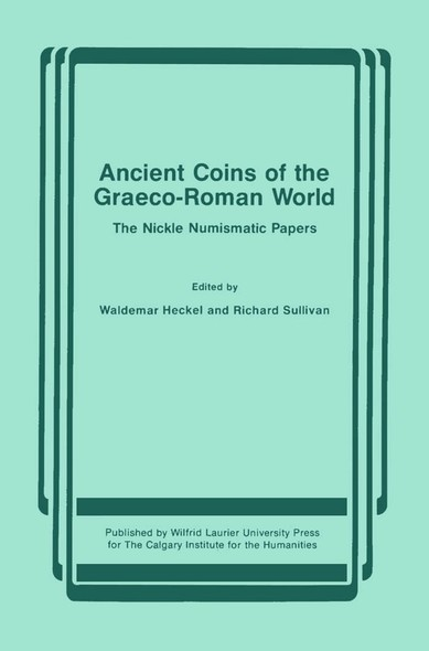 Ancient Coins of the Graeco-Roman World : The Nickle Numismatic Papers