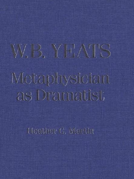W.B. Yeats : Metaphysician as Dramatist