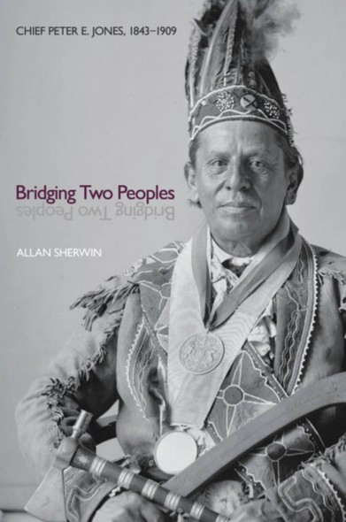 Bridging Two Peoples : Chief Peter E. Jones, 1843–1909