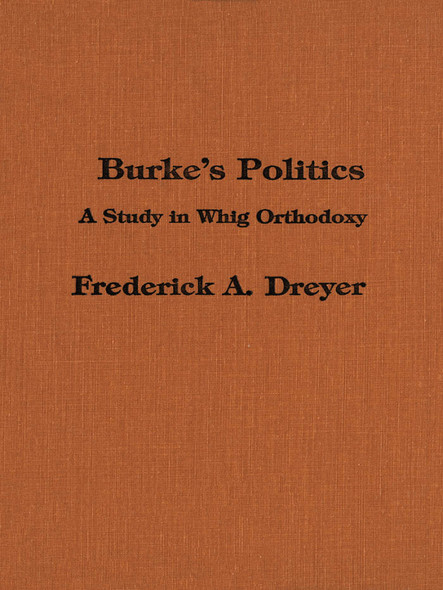 Burke's Politics : A Study in Whig Orthodoxy