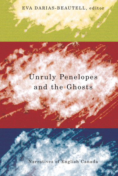 Unruly Penelopes and the Ghosts : Narratives of English Canada