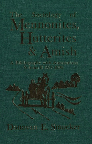 The Sociology of Mennonites, Hutterites and Amish : A Bibliography with Annotations, Volume II 1977-1990