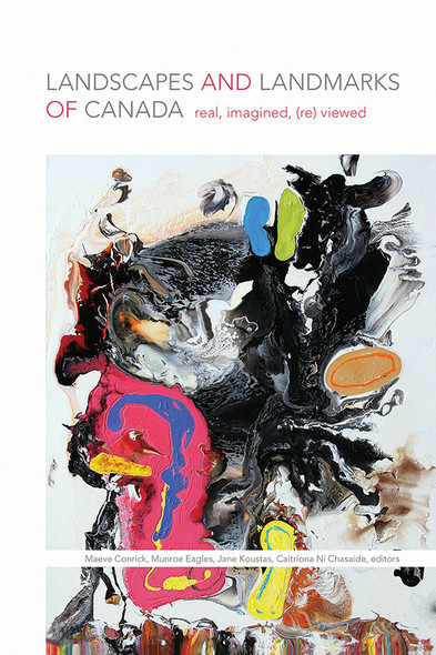 Landscapes and Landmarks of Canada : Real, Imagined, (Re)Viewed