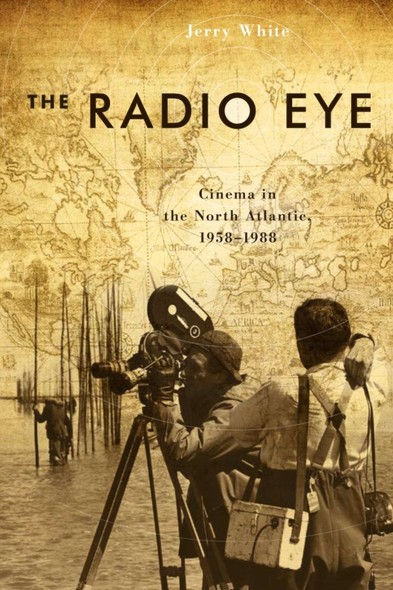 The Radio Eye : Cinema in the North Atlantic, 1958-1988