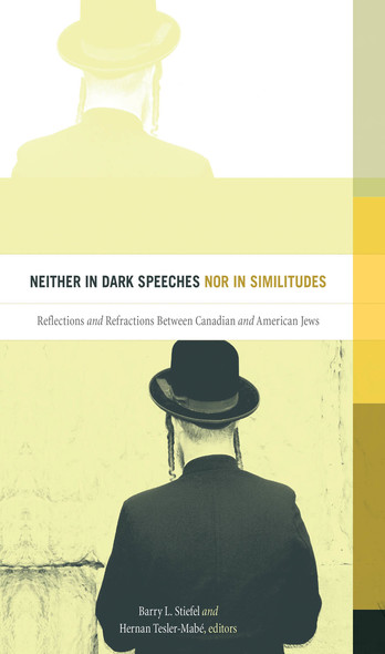 Neither in Dark Speeches nor in Similitudes : Reflections and Refractions Between Canadian and American Jews