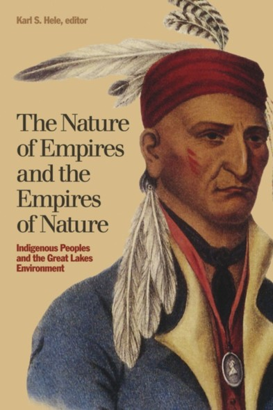 The Nature of Empires and the Empires of Nature : Indigenous Peoples and the Great Lakes Environment