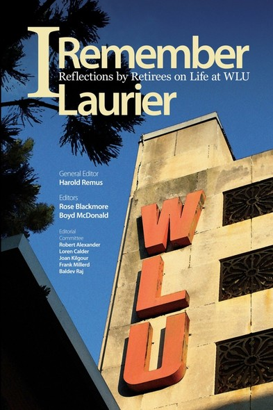 I Remember Laurier : Reflections by Retirees on Life at WLU