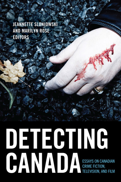 Detecting Canada : Essays on Canadian Crime Fiction, Television, and Film