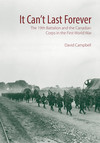 It Can't Last Forever : The 19th Battalion and the Canadian Corps in the First World War