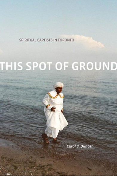 This Spot of Ground : Spiritual Baptists in Toronto