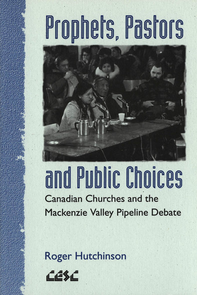 Prophets, Pastors and Public Choices : Canadian Churches and the Mackenzie Valley Pipeline Debate