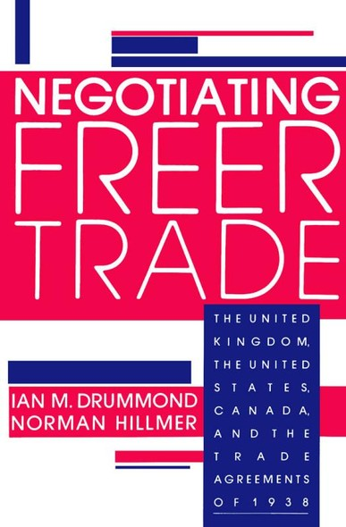 Negotiating Freer Trade : The United Kingdom, the United States, Canada, and the Trade Agreements of 1938