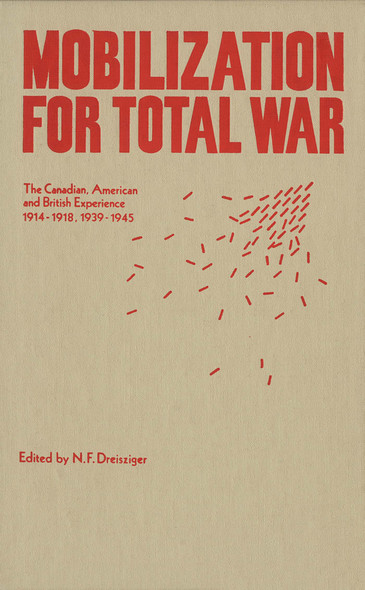 Mobilization for Total War : The Canadian, American and British Experience 1914-1918, 1939-1945