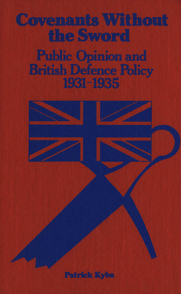 Covenants Without The Sword : Public Opinion and British Defence Policy 1931-1935