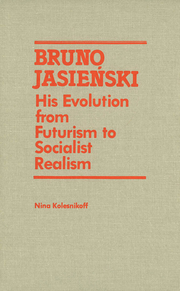 Bruno Jasienski : His Evolution from Futurism to Socialist Realism