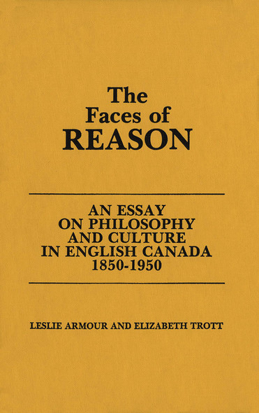 The Faces of Reason : An Essay on Philosophy and Culture in English Canada1850-1950