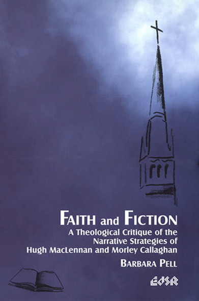 Faith and Fiction : A Theological Critique of the Narrative Strategies of Hugh MacLennan and Morley Callaghan